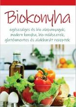 BIOKONYHA - EGÉSZSÉGES ÉS BIO ALAPANYAGOK,MODERN KONYHA,BIO-MÓDSZEREK,GLUTÉNMENT - Ekönyv - EZERMESTER 2000 KFT.