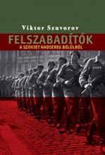 FELSZABADÍTÓK - A SZOVJET HADSEREG BELÜLRŐL - Ekönyv - SZUVOROV, VIKTOR