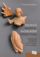 KOLDULÓ BARÁTOK, GAZDÁLKODÓ SZERZETESEK - KOLDULÓRENDI GAZDÁLKODÁS A KÉSŐ KÖZÉPK - Ekönyv - F. ROMHÁNYI BEATRIX