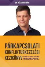 PÁRKAPCSOLATI KONFLIKTUSKEZELÉSI KÉZIKÖNYV - ÚTMUTATÓ A BOLDOG, SZERELMES MINDEN - Ekönyv - DR. MÉSZÁROS ÁDÁM