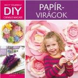 PAPÍRVIRÁGOK - DIY CSINÁLD MAGAD! - Ekönyv - GÁTI ÉVA