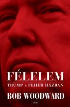 FÉLELEM – TRUMP A FEHÉR HÁZBAN - Ekönyv - WOODWARD, BOB