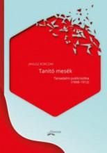 TANÍTÓ MESÉK - TÁRSADALMI PUBLICISZTIKA (1898-1912) - Ekönyv - KORCZAK, JANUSZ