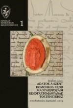 ADATOK A SZENT DOMONKOS-REND MAGYARORSZÁGI RENDTARTOMÁNYÁNAK TÖRTÉNETÉHEZ 1. - Ekönyv - IMPLOM LAJOS