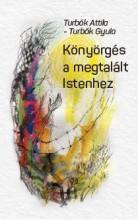 KÖNYÖRGÉS A MEGTALÁLT ISTENHEZ - Ekönyv - TURBÓK ATTILA - TURBÓK GYULA