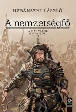A NEMZETSÉGFŐ - A MAGYAROK NYILAITÓL… 4. - Ekönyv - URBÁNSZKI LÁSZLÓ