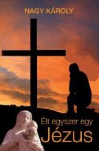 ÉLT EGYSZER EGY JÉZUS - Ebook - NAGY KÁROLY