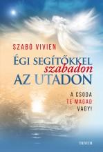 ÉGI SEGÍTŐKKEL SZABADON AZ UTADON - A CSODA TE MAGAD VAGY! - Ebook - SZABÓ VIVIEN