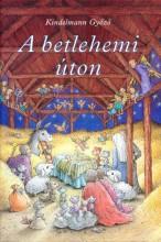 A BETLEHEMI ÚTON - Ekönyv - KINDELMANN GYŐZŐ