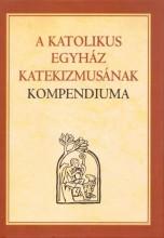A KATOLIKUS EGYHÁZ KATEKIZMUSÁNAK KOMPENDIUMA - Ekönyv - SZENT ISTVÁN TÁRSULAT