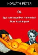 ÖL - EGY SOROZATGYILKOS VALLOMÁSAI, STÖRR KAPITÁNYNAK - ÜKH 2015 - Ekönyv - HORVÁTH PÉTER