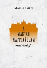 A MAGYAR MAFFIAÁLLAM ANATÓMIÁJA - Ekönyv - MAGYAR BÁLINT