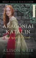 ARAGÓNIAI KATALIN - AZ IGAZI KIRÁLYNÉ - Ekönyv - WEIR, ALISON