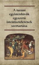 A TURÁNI EGYISTENHÍVŐK EGYSZERŰ ISTENTISZTELETÉNEK SZERTARTÁSA - Ekönyv - HERMIT KÖNYVKIADÓ BT.