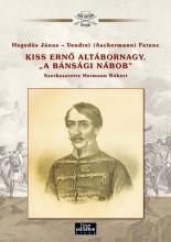 """KISS ERNŐ ALTÁBORNAGY, """" A BÁNSÁGI NÁBOB"""" - ARADI VÉRTANÚK - Ekönyv - HEGEDÜS JÁNOS - VENDREI (ASCH.) FERENC"""