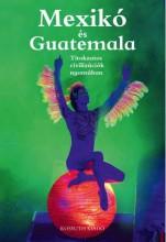 MEXIKÓ ÉS GUATEMALA - Ebook - ÁGH ATTILA - CSÁK ERIKA