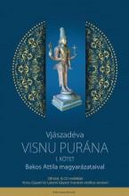 VISNU PURÁNA I. KÖTET - BAKOS ATTILA MAGYARÁZATAIVAL - Ekönyv - VJÁSZADÉVA