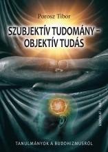 SZUBJEKTÍV TUDOMÁNY - OBJEKTÍV TUDÁS - TANULMÁNYOK A BUDDHIZMUSRÓL - Ekönyv - POROSZ TIBOR