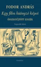 EGY FILM HIÁNYZÓ KÉPEI -TÁRSMŰVÉSZETEK, VISSZAEMLÉKEZÉSEK, ÖSSZEGYŰJTÖTT ESSZÉK. - Ekönyv - FODOR ANDRÁS