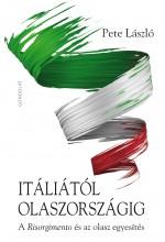 ITÁLIÁTÓL OLASZORSZÁGIG - A RISORGIMENTO ÉS AZ OLASZ EGYESÍTÉS - Ekönyv - PETE LÁSZLÓ