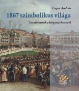 1867 SZIMBOLIKUS VILÁGA - TANULMÁNYOK A KIEGYEZÉS KORÁRÓL - Ebook - CIEGER ANDRÁS