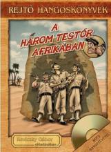 HÁROM TESTŐR AFRIKÁBAN - REJTŐ HANGOSKÖNYVEK - Ekönyv - REJTŐ JENŐ