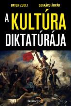 A KULTÚRA DIKTATÚRÁJA - Ekönyv - BAYER ZSOLT - SZAKÁCS ÁRPÁD