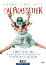 TALPRAESETTEK - ZSIDÓ TRADÍCIÓ ÉS MODERN PSZICHOLÓGIA A GYEREKNEVELÉSBEN - Ekönyv - MOGEL, WENDY, PH.D.