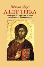 A HIT TITKA - BEVEZETÉS AZ ORTODOX EGYHÁZ TEOLÓGIÁJÁBA - Ekönyv - HILARION, ALFEJEV