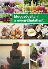 MEGGYÓGYÍTANI A GYÓGYÍTHATATLANT - Ebook - TOMBAK, MICHAIL