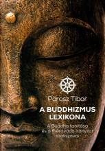 A BUDDHIZMUS LEXIKONA - A BUDDHA TANÍTÁSA ÉS A THÉRAVÁDA IRÁNYZAT SZAKSZAVAI - Ekönyv - POROSZ TIBOR