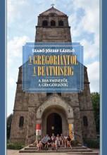 A GREGORIÁNTÓL A BEATMISÉIG - A BEATMISÉTŐL A GREGORIÁNIG - Ebook - SZABÓ JÓZSEF LÁSZLÓ