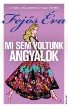 MI SEM VOLTUNK ANGYALOK - Ebook - FEJŐS ÉVA