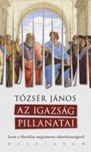 AZ IGAZSÁG PILLANATAI - Ekönyv - TŐZSÉR JÁNOS