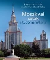 MOSZKVAI SÉTÁK A TUDOMÁNY KÖRÜL - Ekönyv - HARGITTAI MAGDOLNA, HARGITTAI ISTVÁN