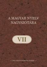 A MAGYAR NYELV NAGYSZÓTÁRA VII. - Ekönyv - MTA NYELVTUDOMÁNYI INTÉZETE