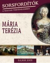 MÁRIA TERÉZIA - SORSFORDÍTÓK A MAGYAR TÖRTÉNELEMBEN - Ekönyv - KALMÁR JÁNOS