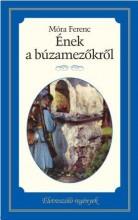 ÉNEK A BÚZAMEZŐKRŐL - ÉLETRE SZÓLÓ REGÉNYEK - Ekönyv - MÓRA FERENC