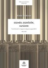 ESZMÉK, ESZKÖZÖK, HATÁSOK - TANULMÁNYOK A MAGYARORSZÁGI PROPAGANDÁRÓL, 1914–1918 - Ekönyv - VÖRÖS BOLDIZSÁR