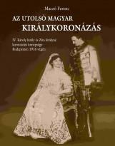 AZ UTOLSÓ MAGYAR KIRÁLYKORONÁZÁS - Ekönyv - MACZÓ FERENC