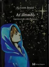 AZ ÁLMODÓ - SZEMBENÉZNI A LEHETETLENNEL - Ekönyv - IFJ. CSOM ÁRPÁD