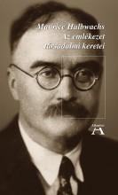 AZ EMLÉKEZET TÁRSADALMI KERETEI - Ebook - HALBWACHS, MAURICE