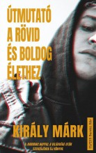 ÚTMUTATÓ A RÖVID ÉS BOLDOG ÉLETHEZ - Ekönyv - KIRÁLY MÁRK