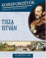 TISZA ISTVÁN - SORSFORDÍTÓK A MAGYAR TÖRTÉNELEMBEN - Ekönyv - IFJ. BERTÉNYI IVÁN
