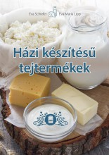 HÁZI KÉSZÍTÉSŰ TEJTERMÉKEK - Ekönyv - EVA SCHIEFER, EVA MARIA LIPP