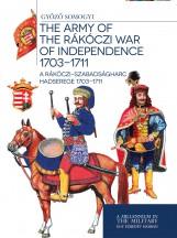 A RÁKÓCZI-SZABADSÁGHARC HADSEREGE 1703-1711 - Ekönyv - SOMOGYI GYŐZŐ