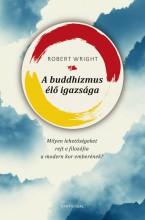 A BUDDHIZMUS ÉLŐ IGAZSÁGA - Ebook - WRIGHT, ROBERT