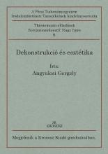 DEKONSTRUKCIÓ ÉS ESZTÉTIKA - Ekönyv - ANGYALOSI GERGELY