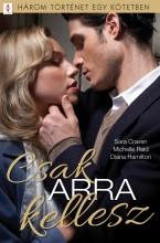 Csak ARRA kellesz - 3 történet 1 kötetben - Ekönyv - Sara Craven; Michelle Reid; Diana Hamilton