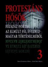 PROTESTÁNS HŐSÖK 3. - FÉLSZÁZ PORTRÉ AZ ELMÚLT FÉL ÉVEZRED MAGYAR TÖRTÉNELMÉBŐL - Ekönyv - FAGGYAS SÁNDOR